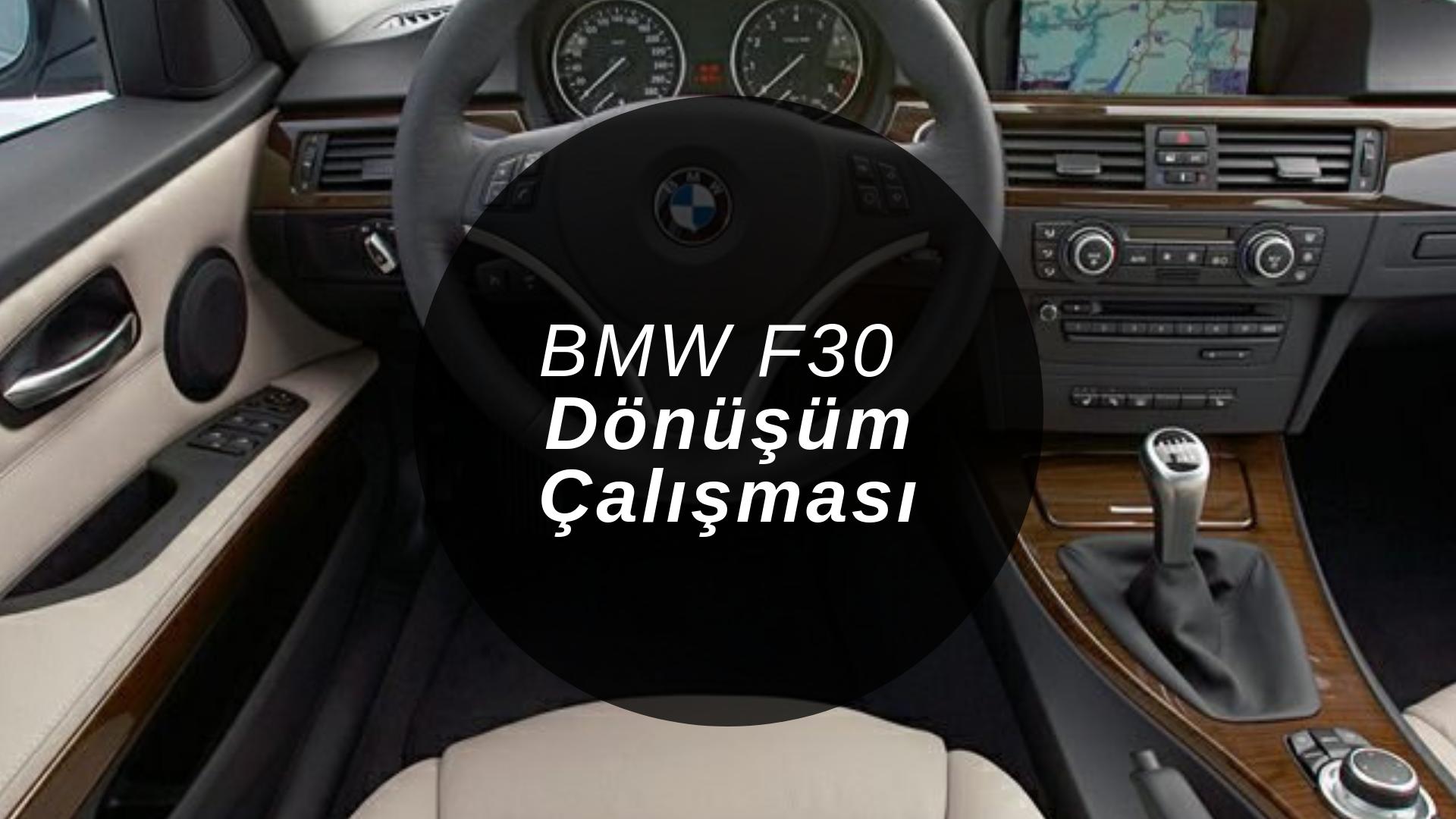 BMW F30 Dönüşüm Çalışması