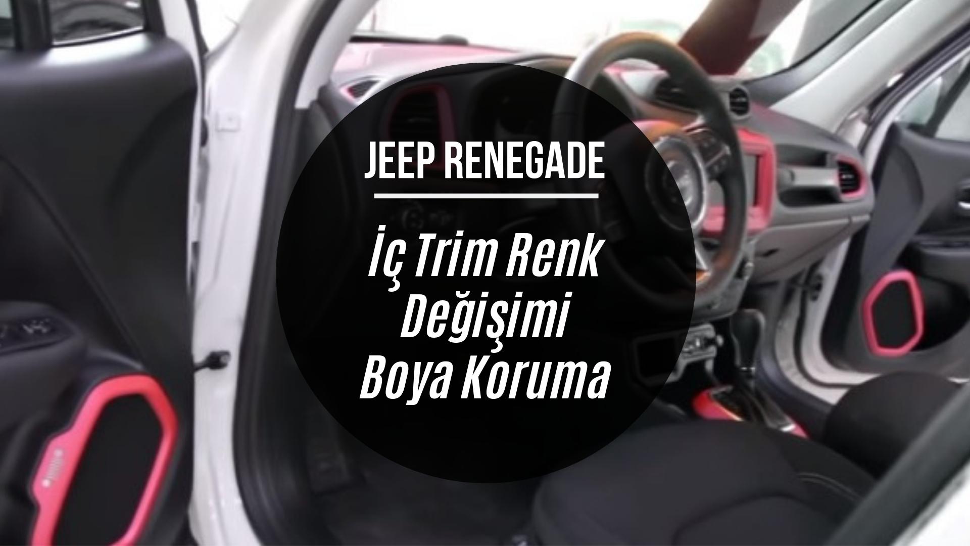 JEEP Renegade - İç Aksam Renk Değişimi Seramik Kaplama Boya Koruma Filmi