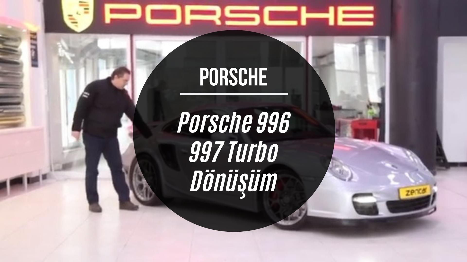2003 Model PORSCHE 996 2011 Model PORSCHE 997 Turbo Dönüşüm